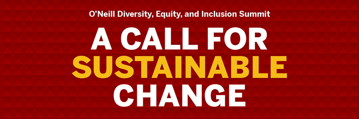 O'Neill Diversity, Equity, and Inclusion Summit: A Call for Sustainable Change, November 6-7, 2020